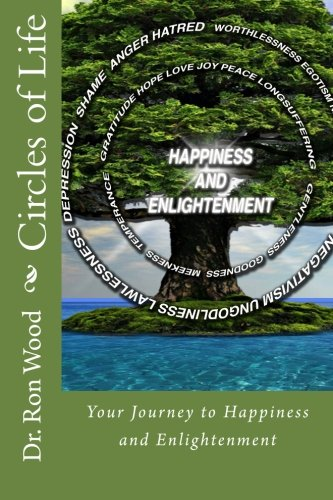 Circles of Life: Your Journey to Happiness and Enlightenment (Volume 1): Wood Sr., Dr. Ron