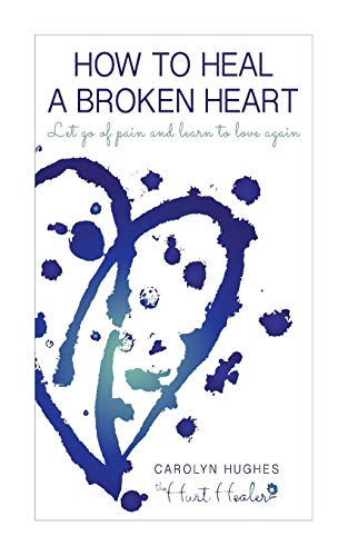 9781507763087: How to heal a broken heart: Let go of pain and learn to love again (Healing Hurt)