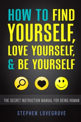 9781507764039: How to Find Yourself, Love Yourself, & Be Yourself: The Secret Instruction Manual for Being Human
