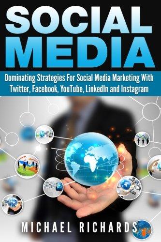 9781507764862: Social Media: Dominating Strategies for Social Media Marketing with Twitter, Facebook, Youtube, LinkedIn, and Instagram