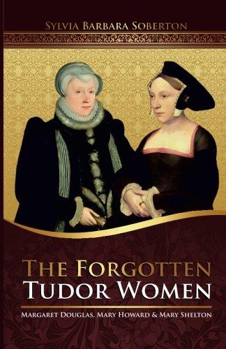 9781507764985: The Forgotten Tudor Women: Margaret Douglas, Mary Howard & Mary Shelton