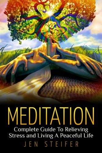 9781507765005: Meditation: Complete Guide to Relieving Stress and Living A Peaceful Life