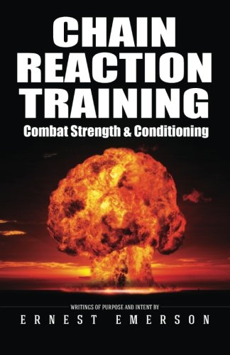9781507765418: Chain Reaction Training: Exercising the Nuclear Option for Combat Strength and Conditioning