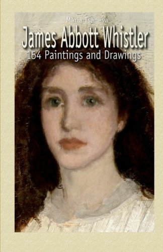 9781507765807: James Abbott Whistler: 154 Paintings and Drawings