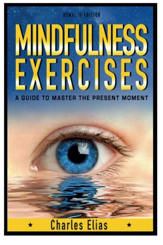 Mindfulness: Mindfulness Exercises - A Guide To Zen Meditation & To Master The Present Moment (...