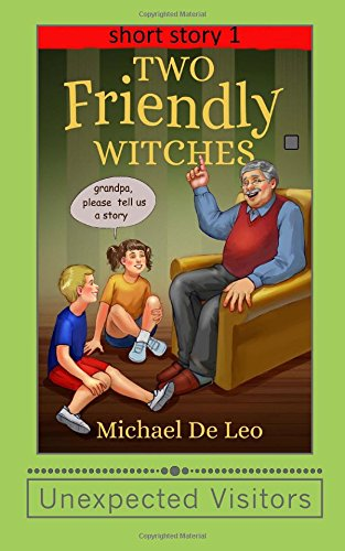Two Friendly Witches: unexpected visitors (Volume 1): De Leo, Michael