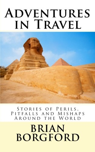 9781507779941: Adventures in Travel: Stories of Perils, Pitfalls and Mishaps Around the World