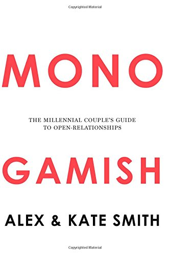 9781507781258: Monogamish: The Millennial Couple's Guide to Open-Relationships
