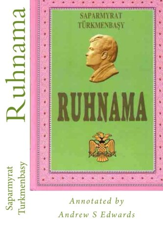 Ruhnama: The Book of the Soul (Annotated Version): Saparmyrat Turkmenbasy