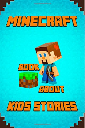 9781507783641: Kids Stories Book About Minecraft: A Collection of Best Minecraft Short Stories for Children: Amusing Minecraft Stories for Kids from Famous Children ... Minecrafters!