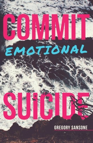 9781507783733: Commit Emotional Suicide