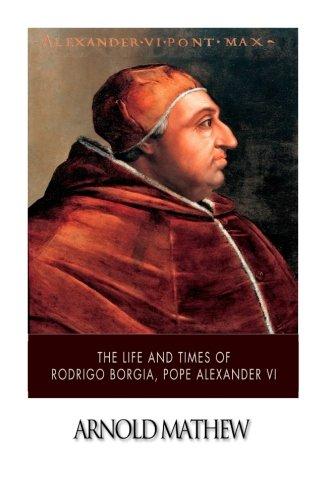 9781507785515: The Life and Times of Rodrigo Borgia, Pope Alexander VI