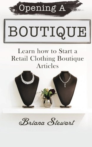9781507785683: Opening A Boutique: Learn how to Start a Retail Clothing Boutique Articles