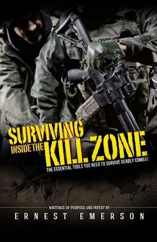 9781507785966: Surviving Inside the Kill Zone: The Essential Tools You Need to Survive Deadly Combat