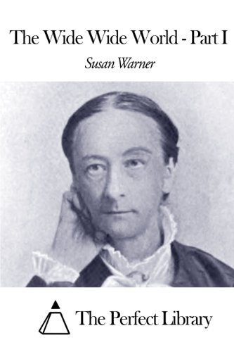 The Wide Wide World - Part I: Warner, Susan