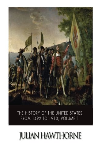 9781507791493: The History of the United States from 1492 to 1910, Volume 1: From Discovery of America October 12, 1492 to Battle of Lexington April 19, 1775