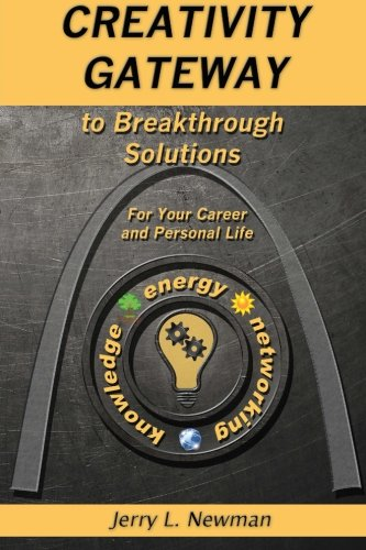 Creativity Gateway to Breakthrough Solutions: For Your Career and Personal Life: Newman, Jerry L.