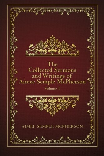 9781507793077: The Collected Sermons and Writings of Aimee Semple McPherson: Volume 1