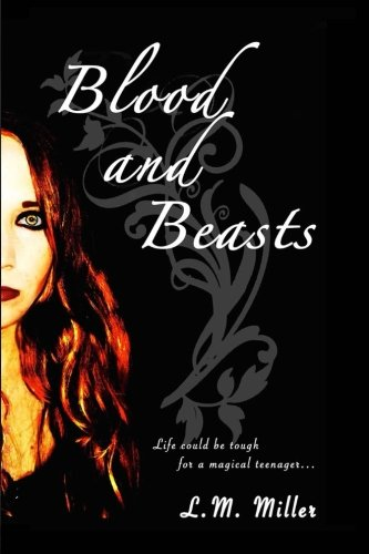 Blood and Beasts (The Life and Trials of Persephone Black) (Volume 1): L.M. Miller