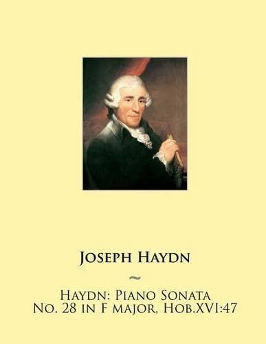9781507796047: Haydn: Piano Sonata No. 28 in F major, Hob.XVI:47 (Haydn Piano Sonatas) (Volume 28)