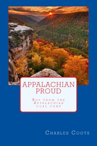 Appalachian Proud: Boy from the Appalachian coal camp: Coots, Charles H