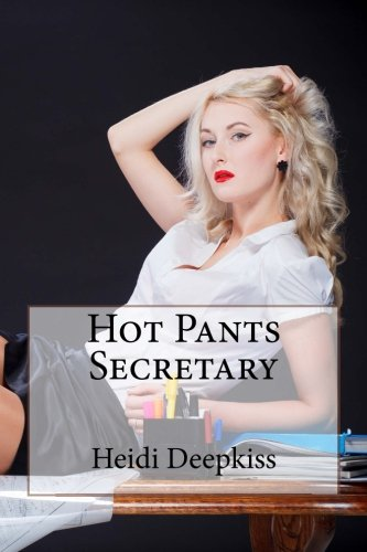 Hot Pants Secretary: Heidi Deepkiss