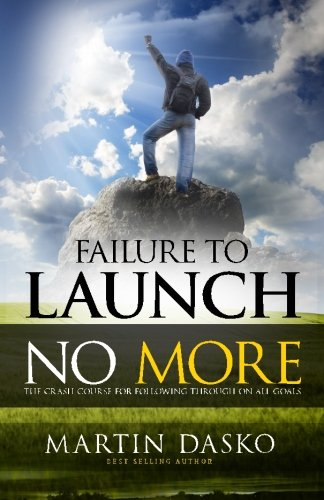 9781507800041: Failure To Launch No More: The Crash Course For Following Through On All Goals