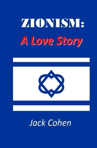 Zionism: A Love Story: Cohen, Jack