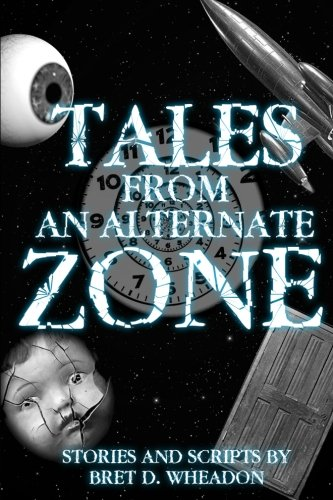 9781507801932: Tales From An Alternate Zone: Stories And Scripts