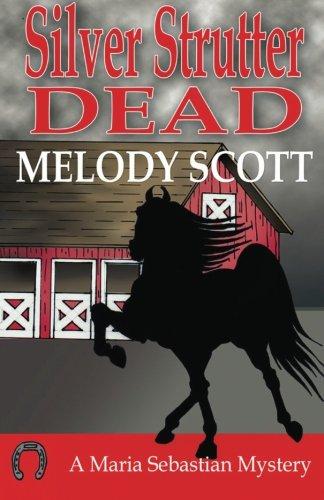 Silver Strutter Dead (A Maria Sebastian Mystery) (Volume 3): Scott, Melody