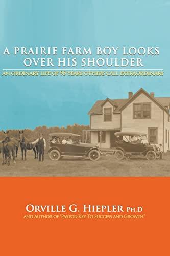 A Prairie Farm Boy Looks Over his Shoulder: Orville G. Hiepler PH.D