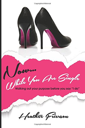 "Now, While You Are Single: Walking Out Your Purpose Before You Say ""I Do"": Frierson, ..."