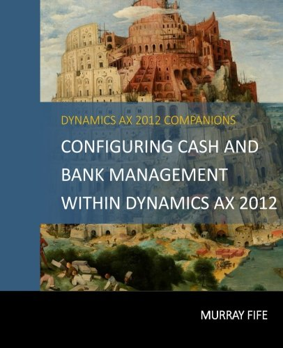 9781507807835: Configuring Cash and Bank Management Within Dynamics AX 2012 (Dynamics AX 2012 Barebones Configuration Guides) (Volume 4)