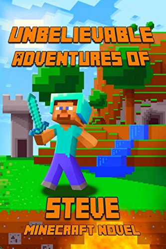 9781507807873: Unbelievable Adventures of Steve An Aventure About Minecraft: A Novel About Minecraft: Marvelous Adventure Story of Steve. Steve's Minecraft ... The Masterpiece for all Miencraft Fans!