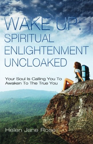 9781507808054: Wake Up: Spiritual Enlightenment Uncloaked.: Your Soul Is Calling You To Awaken To The True You