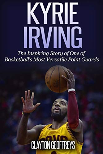 9781507809402: Kyrie Irving: The Inspiring Story of One of Basketball's Most Versatile Point Guards