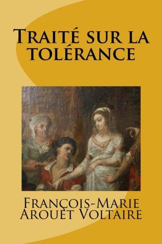 Traité sur la tolérance: Voltaire, François-Marie Arouet