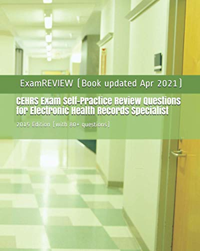 9781507812020: CEHRS Exam Self-Practice Review Questions for Electronic Health Records Specialist: 2015 Edition (with 80+ questions)