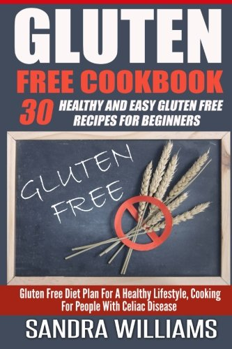 Gluten Free Cookbook: 30 Healthy And Easy Gluten Free Recipes For Beginners, Gluten Free Diet Plan ...