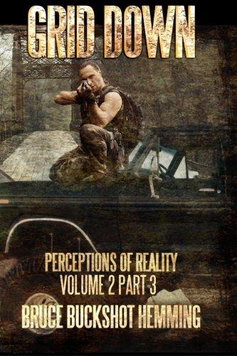 Grid Down Perceptions of Reality: Part 3: Hemming, Bruce Buckshot
