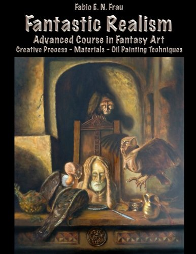 9781507816912: Fantastic Realism: Advanced Course in Fantasy Art (English Edition) Creative Process - Materials - Oil Painting Techniques