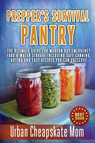 9781507817025: Prepper's Survival Pantry: The Ultimate How To Guide For Modern Day Emergency Food & Water Storage Including Safe Canning, Drying And Easy Recipes You Can Preserve.