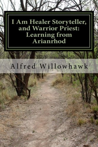 I Am Healer Storyteller, and Warrior Priest: Learning from Arianrhod (Volume 2): Rev Alfred ...