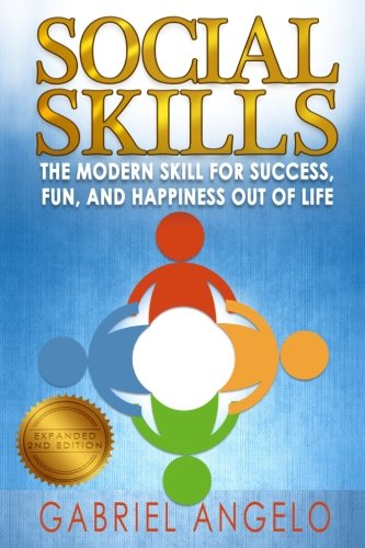 Social Skills: The Modern Skill for Success, Fun, and Happiness Out of Life: Angelo, Gabriel