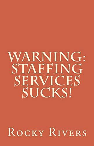 9781507819685: Warning: Staffing Services Sucks!