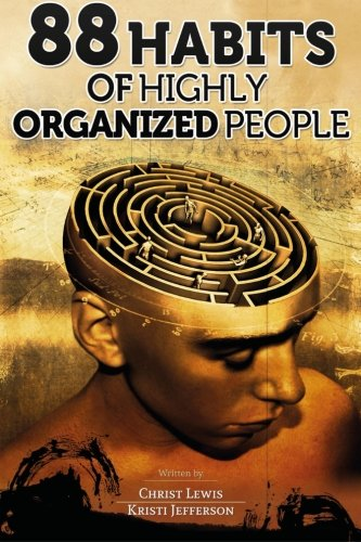 88 Habits of Highly Organized People: Lewis, Christ; Jefferson, Kristi