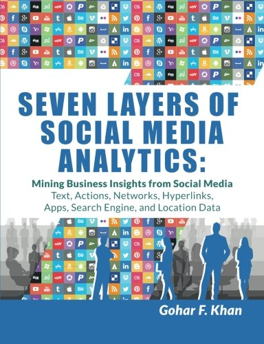 9781507823200: Seven Layers of Social Media Analytics: Mining Business Insights from Social Media Text, Actions, Networks, Hyperlinks, Apps, Search Engine, and Location Data