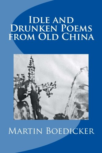 Idle and Drunken Poems of Old China: Boedicker, Martin