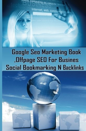 9781507824559: Google Seo Marketing Book - Offpage SEO For Business, Social Bookmarking N Backl: Google SEO Optimization For Business (Facebook,Google Plus ... internet marketing strategies ) (Volume 1)