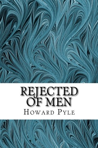9781507825679: Rejected of Men: (Howard Pyle Classics Collection)